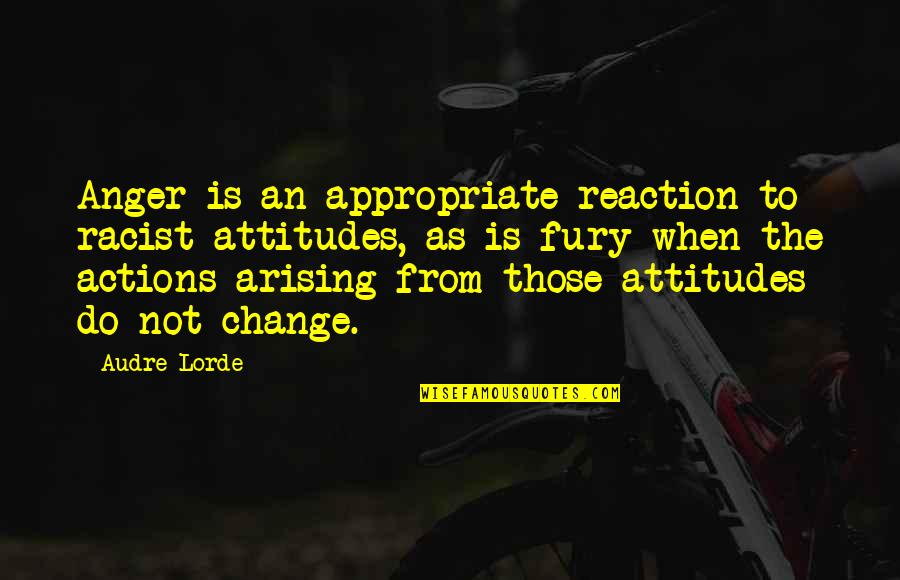 Anger And Change Quotes By Audre Lorde: Anger is an appropriate reaction to racist attitudes,