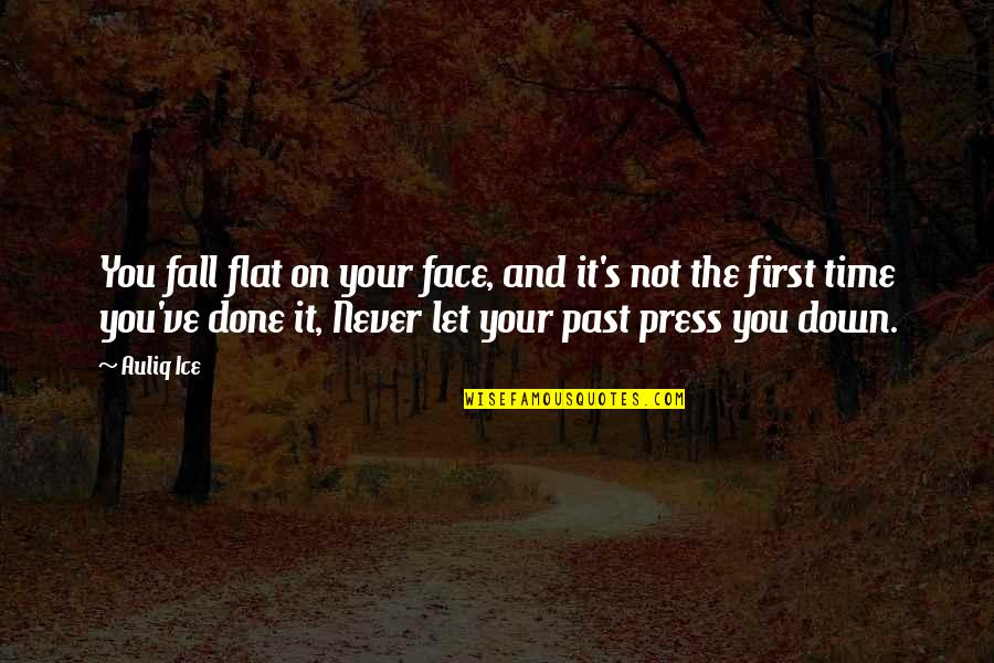 Anger And Change Quotes By Auliq Ice: You fall flat on your face, and it's