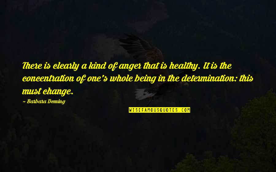 Anger And Change Quotes By Barbara Deming: There is clearly a kind of anger that