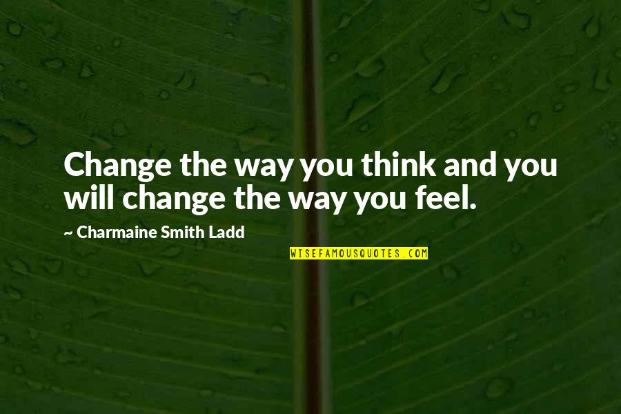 Anger And Change Quotes By Charmaine Smith Ladd: Change the way you think and you will