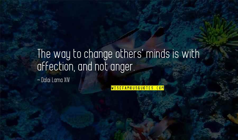Anger And Change Quotes By Dalai Lama XIV: The way to change others' minds is with