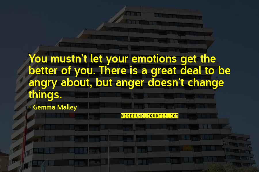 Anger And Change Quotes By Gemma Malley: You mustn't let your emotions get the better