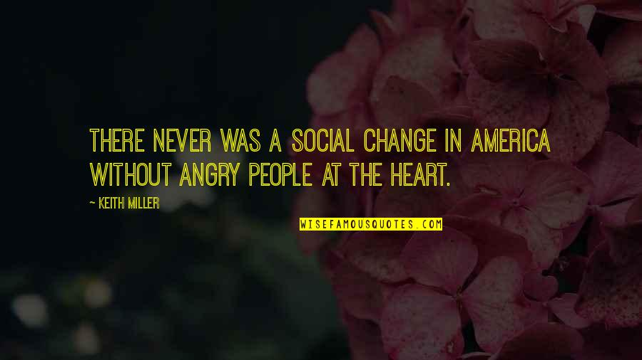 Anger And Change Quotes By Keith Miller: There never was a social change in America