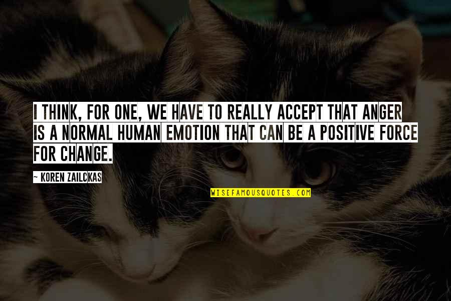 Anger And Change Quotes By Koren Zailckas: I think, for one, we have to really
