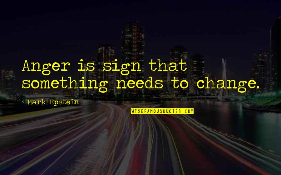 Anger And Change Quotes By Mark Epstein: Anger is sign that something needs to change.