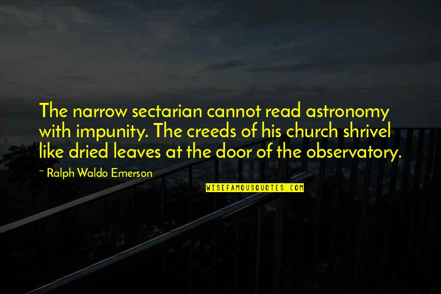 Anger And Change Quotes By Ralph Waldo Emerson: The narrow sectarian cannot read astronomy with impunity.