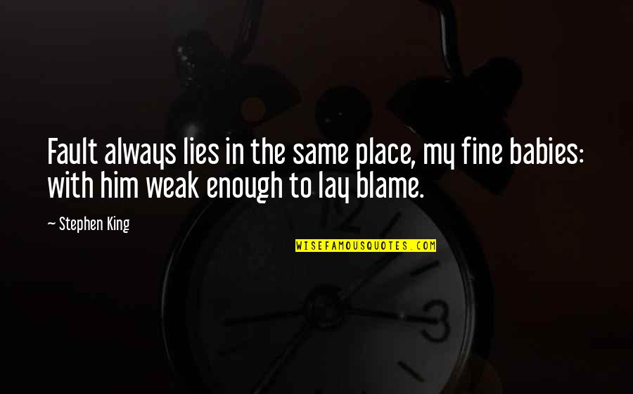 Anger And Change Quotes By Stephen King: Fault always lies in the same place, my