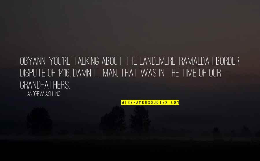 Anger And Grudges Quotes By Andrew Ashling: Obyann, you're talking about the Landemere-Ramaldah border dispute