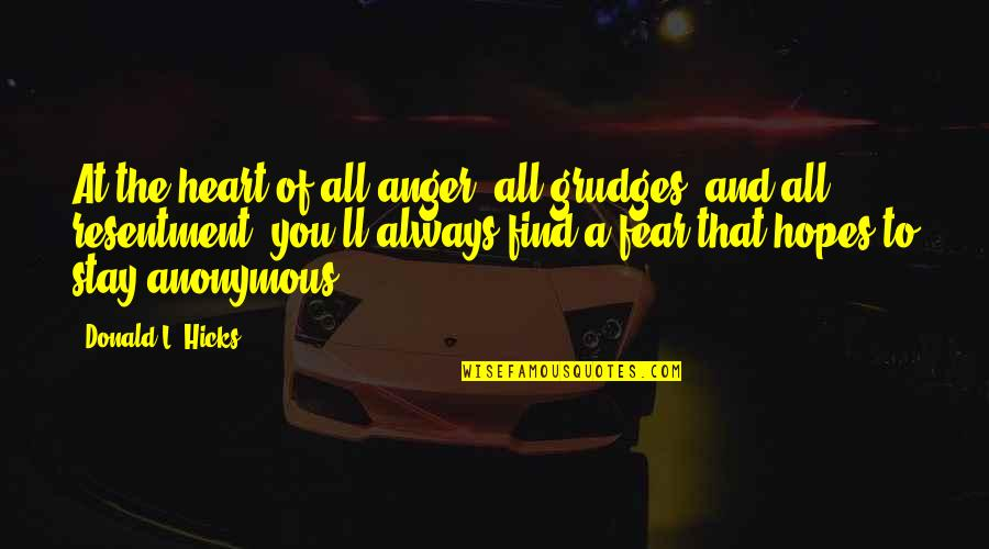 Anger And Grudges Quotes By Donald L. Hicks: At the heart of all anger, all grudges,