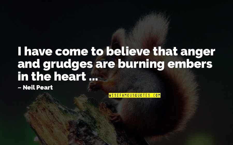 Anger And Grudges Quotes By Neil Peart: I have come to believe that anger and