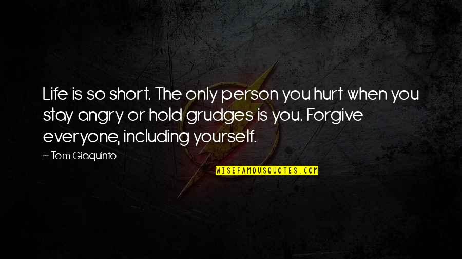 Anger And Grudges Quotes By Tom Giaquinto: Life is so short. The only person you