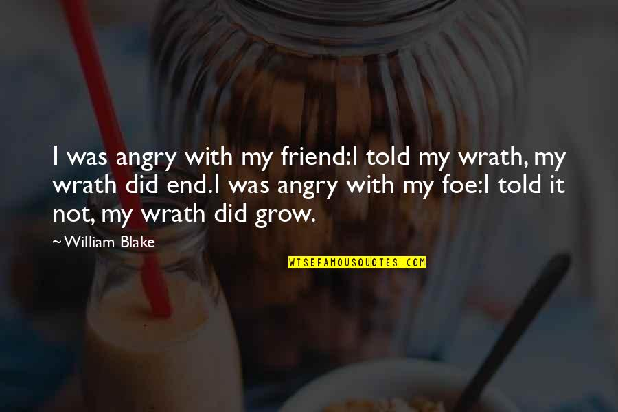Anger And Grudges Quotes By William Blake: I was angry with my friend:I told my