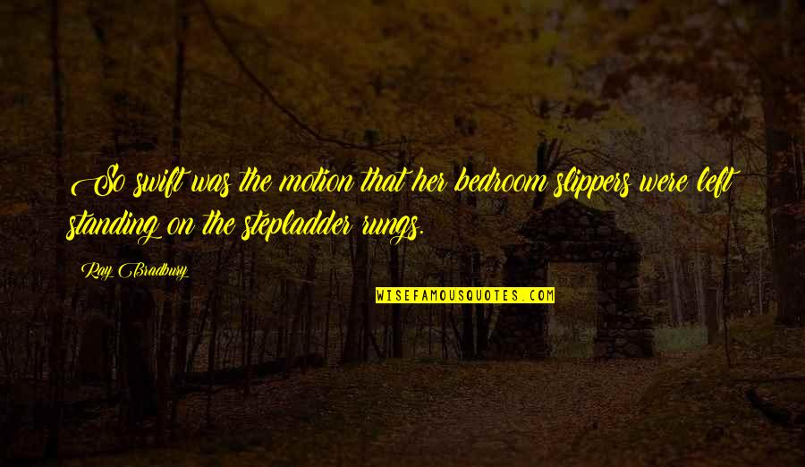 Anger In Marathi Quotes By Ray Bradbury: So swift was the motion that her bedroom