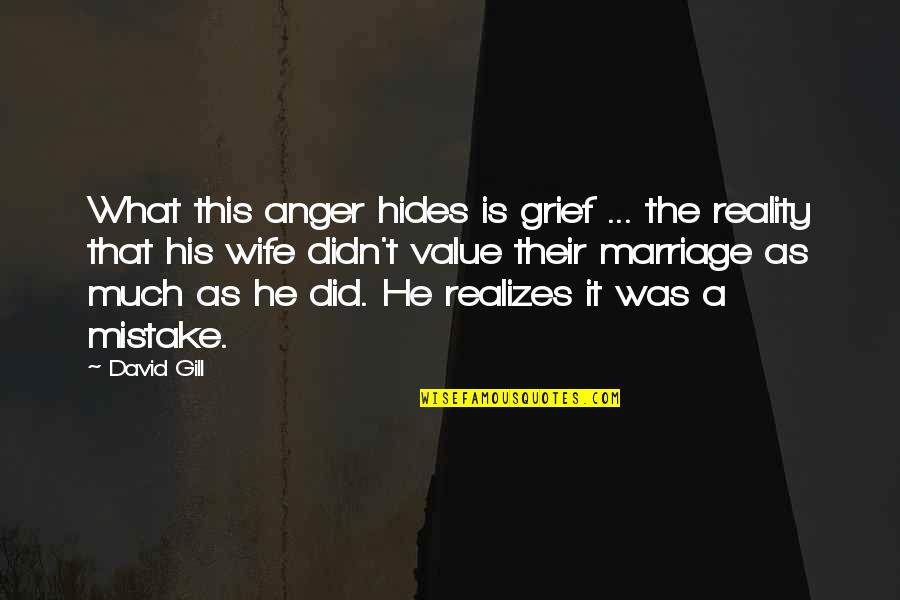 Anger In Marriage Quotes By David Gill: What this anger hides is grief ... the