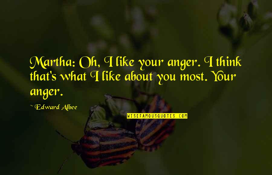 Anger In Marriage Quotes By Edward Albee: Martha: Oh, I like your anger. I think