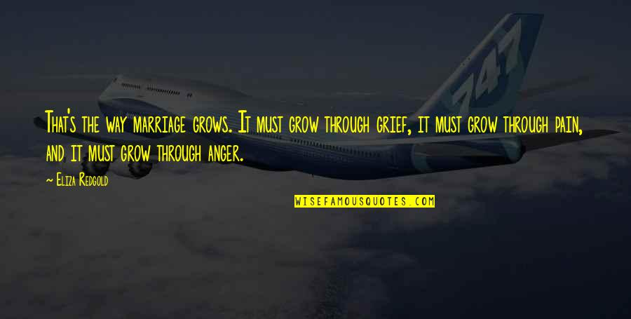 Anger In Marriage Quotes By Eliza Redgold: That's the way marriage grows. It must grow
