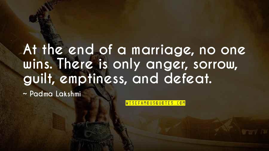 Anger In Marriage Quotes By Padma Lakshmi: At the end of a marriage, no one
