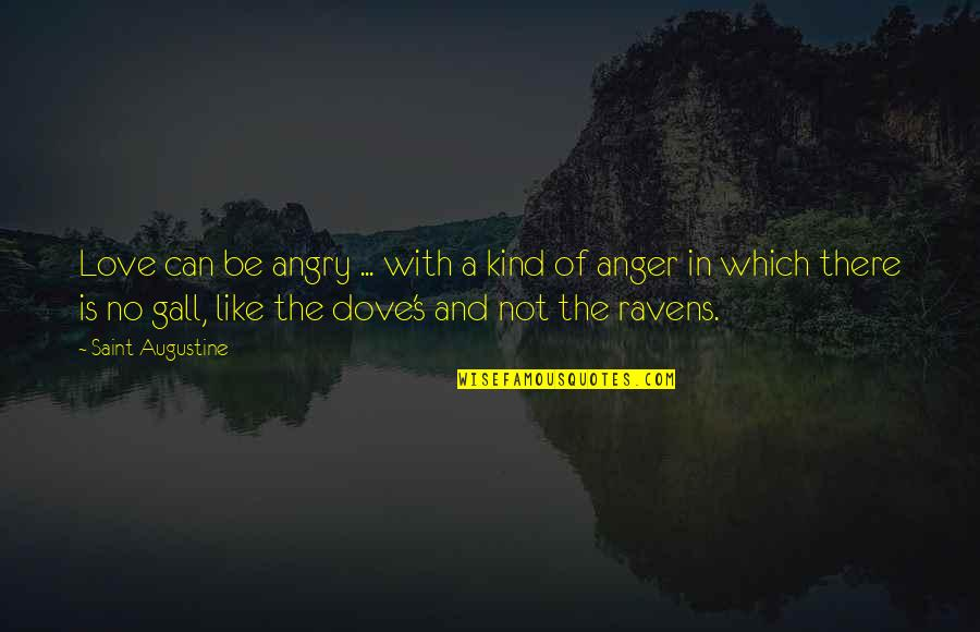 Anger In Marriage Quotes By Saint Augustine: Love can be angry ... with a kind