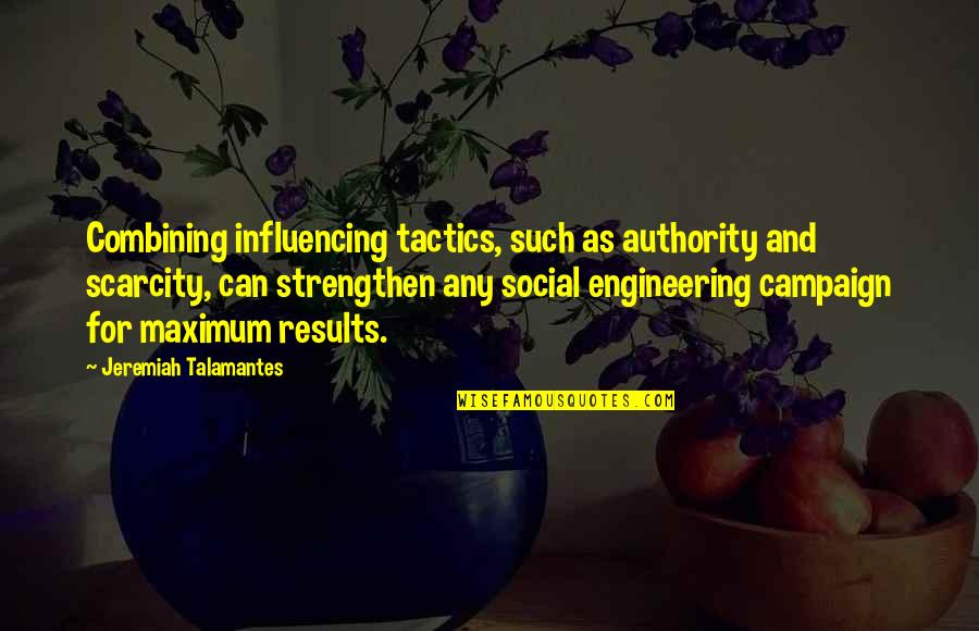 Anger Management Motivational Quotes By Jeremiah Talamantes: Combining influencing tactics, such as authority and scarcity,