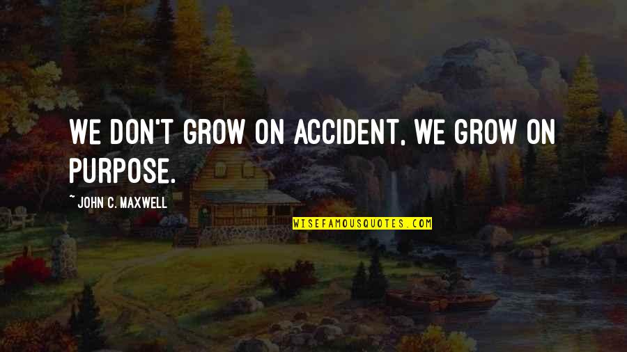 Anger Star Wars Quotes By John C. Maxwell: We don't grow on accident, we grow on