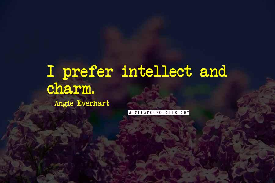 Angie Everhart quotes: I prefer intellect and charm.
