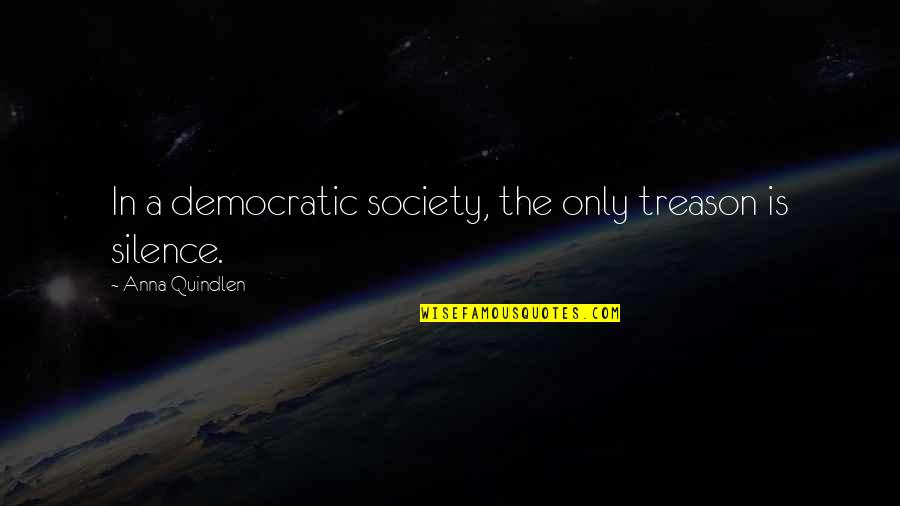 Angie Steadman Quotes By Anna Quindlen: In a democratic society, the only treason is