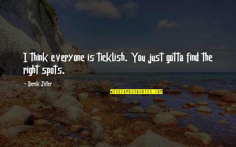 Angie Steadman Quotes By Derek Jeter: I think everyone is ticklish. You just gotta