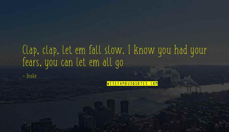 Angie Steadman Quotes By Drake: Clap, clap, let em fall slow. I know