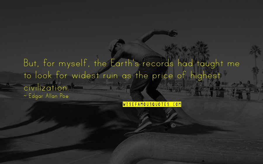 Angie Steadman Quotes By Edgar Allan Poe: But, for myself, the Earth's records had taught