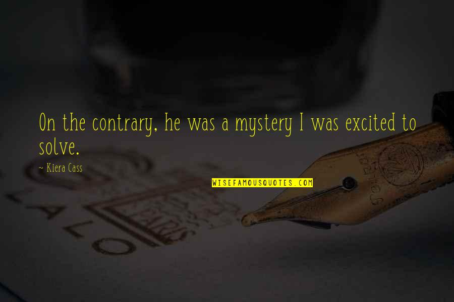 Angie Steadman Quotes By Kiera Cass: On the contrary, he was a mystery I