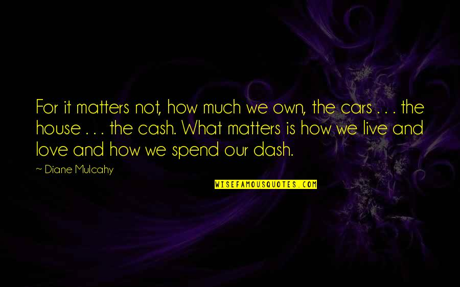 Angre Quotes By Diane Mulcahy: For it matters not, how much we own,