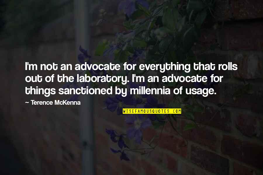 Angre Quotes By Terence McKenna: I'm not an advocate for everything that rolls