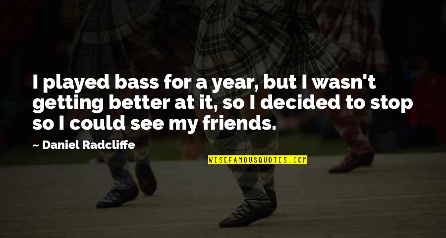 Angry But Loving Quotes By Daniel Radcliffe: I played bass for a year, but I