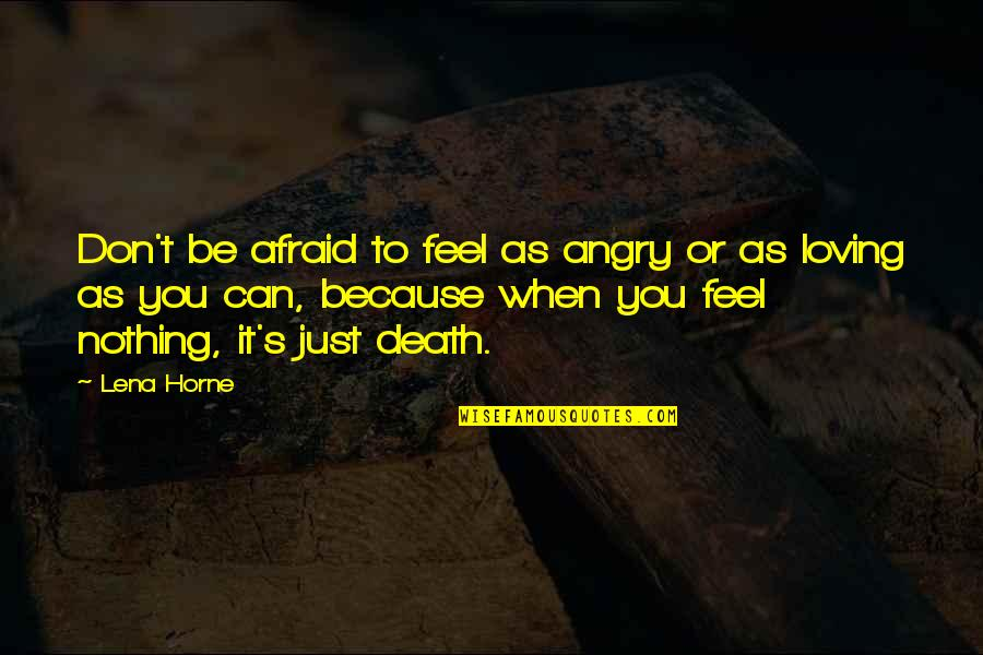 Angry But Loving Quotes By Lena Horne: Don't be afraid to feel as angry or