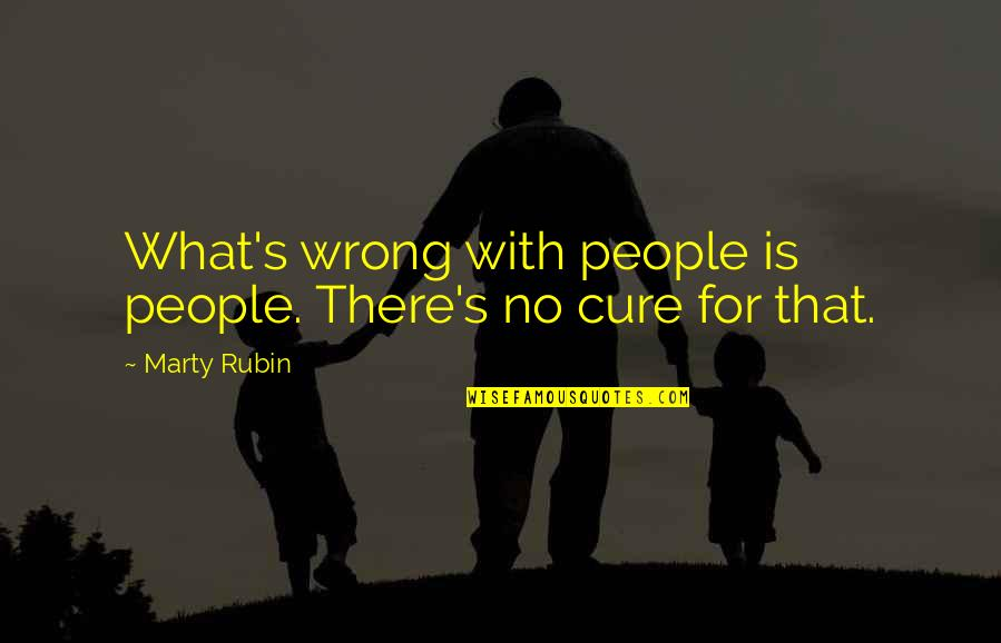 Angry But Loving Quotes By Marty Rubin: What's wrong with people is people. There's no