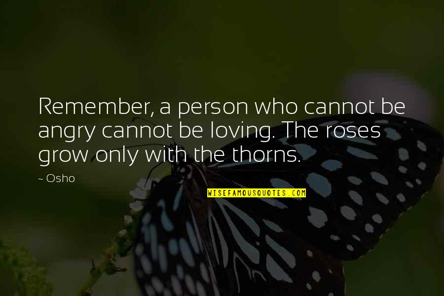 Angry But Loving Quotes By Osho: Remember, a person who cannot be angry cannot