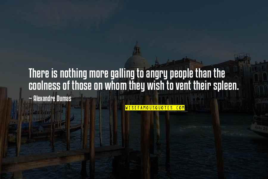 Angry People Quotes By Alexandre Dumas: There is nothing more galling to angry people