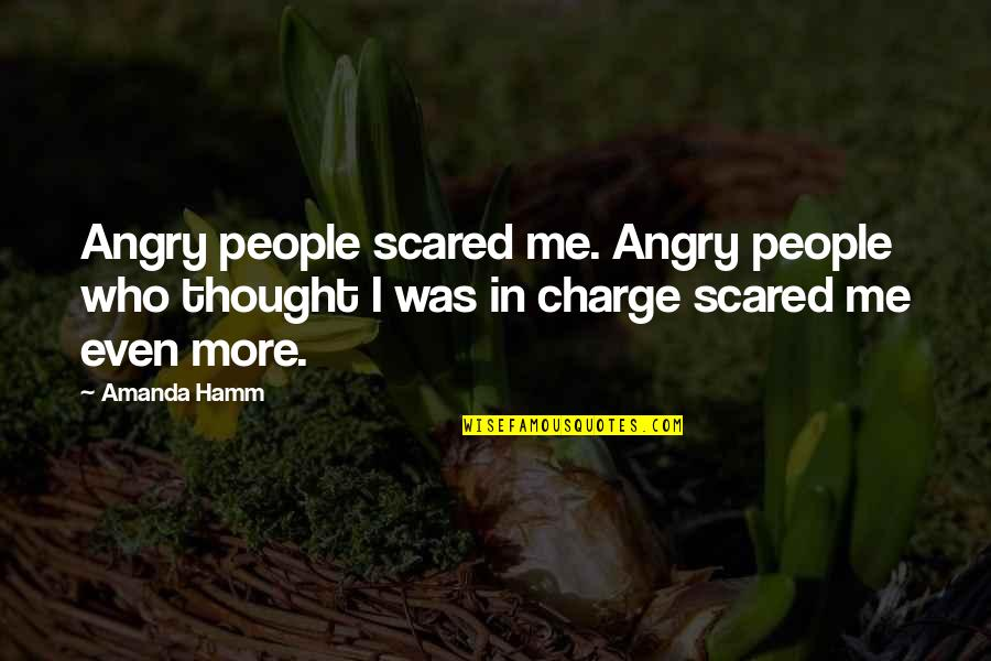 Angry People Quotes By Amanda Hamm: Angry people scared me. Angry people who thought