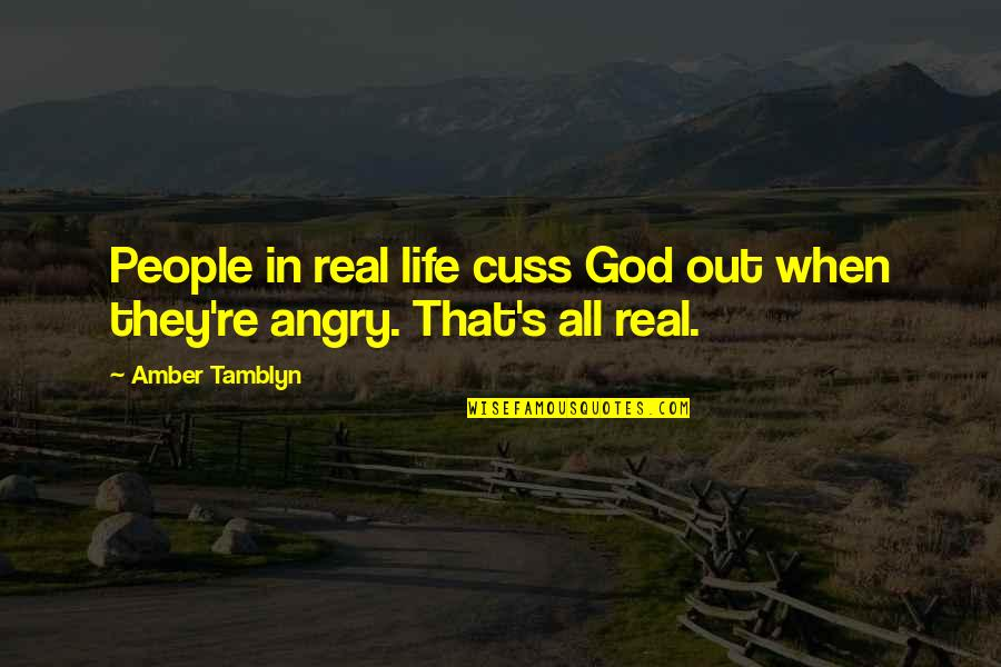 Angry People Quotes By Amber Tamblyn: People in real life cuss God out when