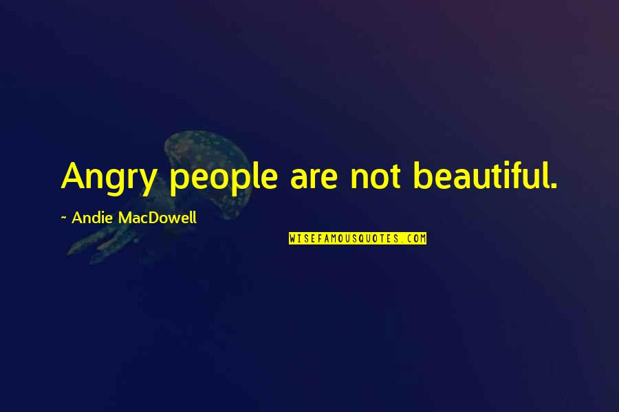 Angry People Quotes By Andie MacDowell: Angry people are not beautiful.