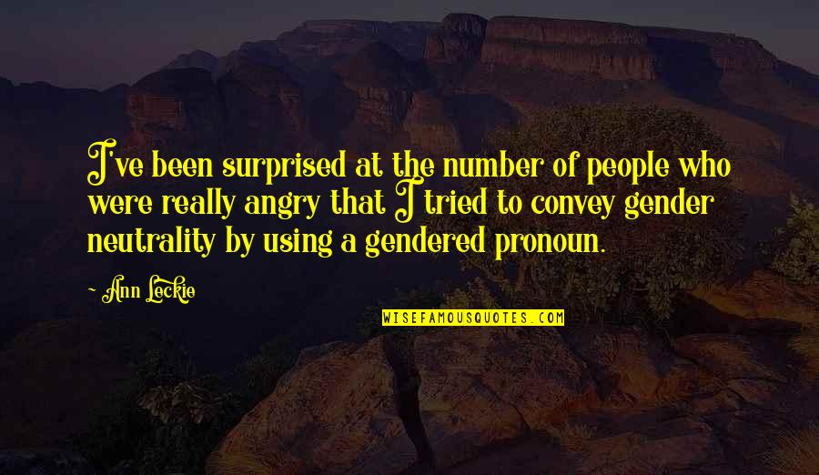Angry People Quotes By Ann Leckie: I've been surprised at the number of people