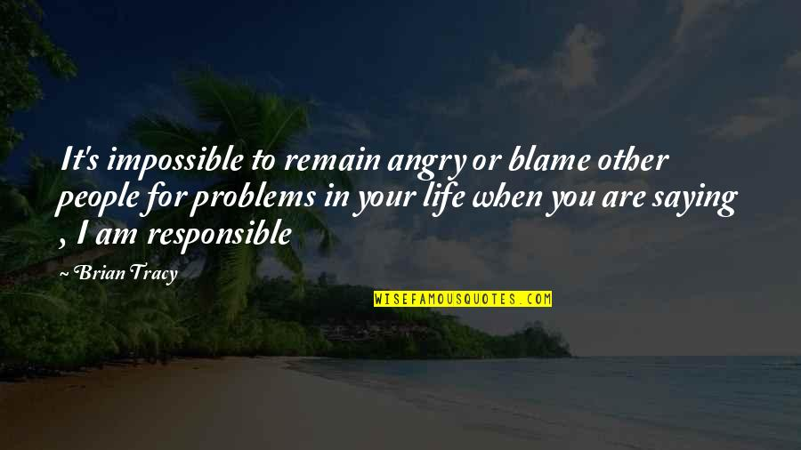 Angry People Quotes By Brian Tracy: It's impossible to remain angry or blame other