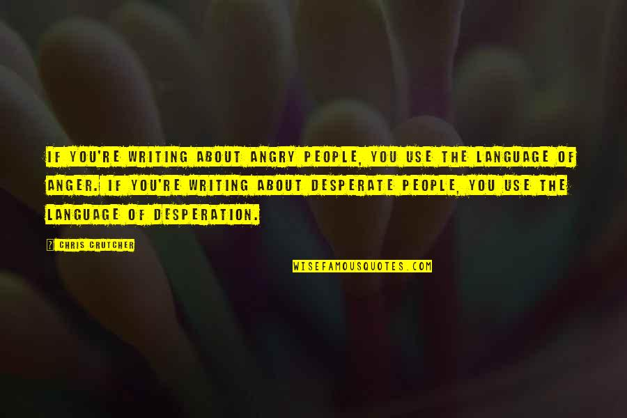Angry People Quotes By Chris Crutcher: If you're writing about angry people, you use