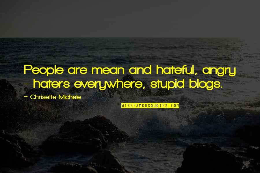 Angry People Quotes By Chrisette Michele: People are mean and hateful, angry - haters