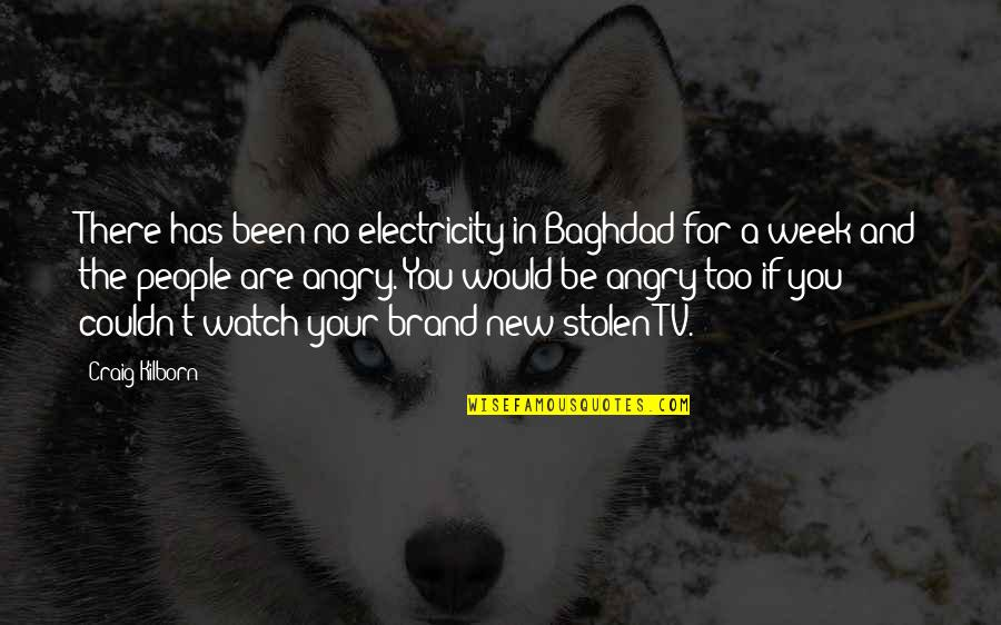 Angry People Quotes By Craig Kilborn: There has been no electricity in Baghdad for