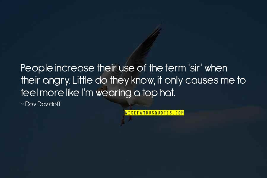 Angry People Quotes By Dov Davidoff: People increase their use of the term 'sir'