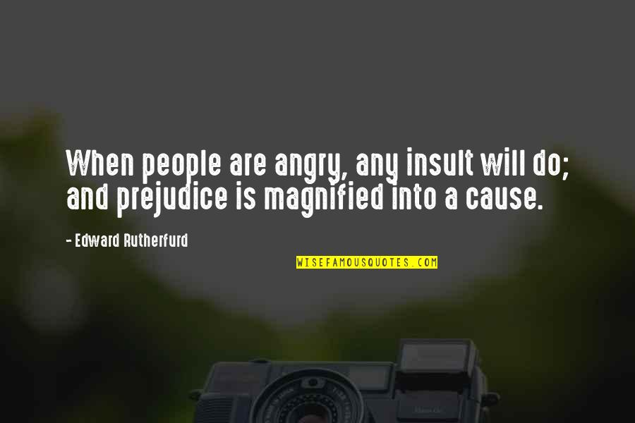 Angry People Quotes By Edward Rutherfurd: When people are angry, any insult will do;