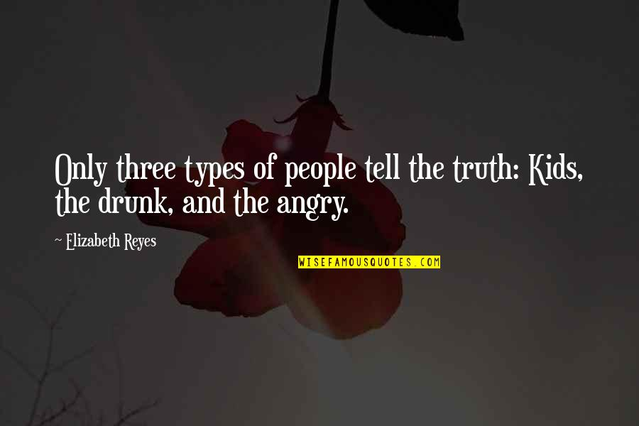 Angry People Quotes By Elizabeth Reyes: Only three types of people tell the truth: