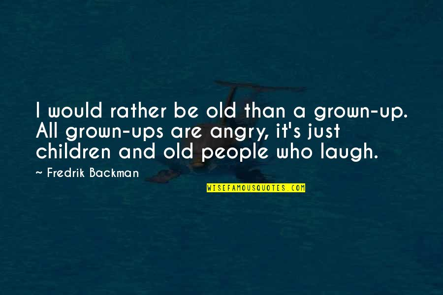 Angry People Quotes By Fredrik Backman: I would rather be old than a grown-up.