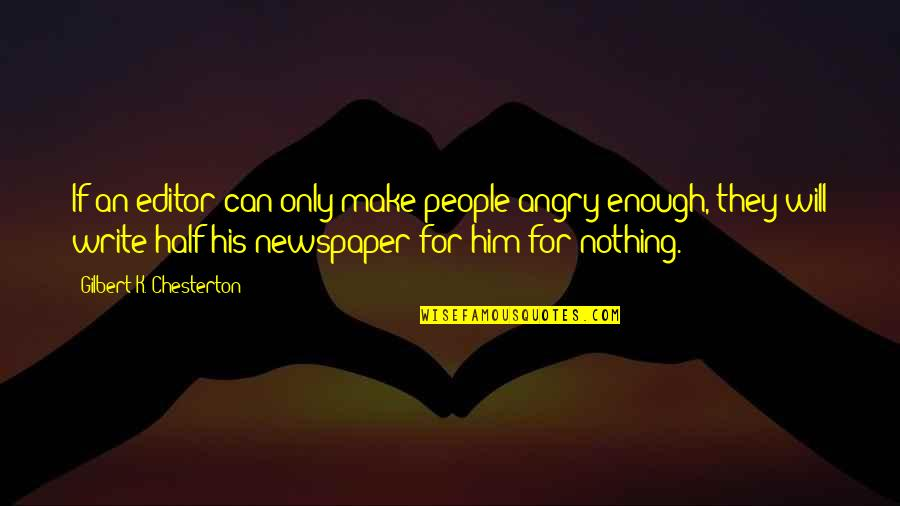 Angry People Quotes By Gilbert K. Chesterton: If an editor can only make people angry